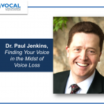 Interview:  Finding Your Voice in the Midst of Voice Loss (Dr. Paul Jenkins)